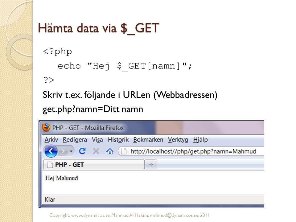 Hämta data via $_GET < php echo Hej $_GET[namn] ; >