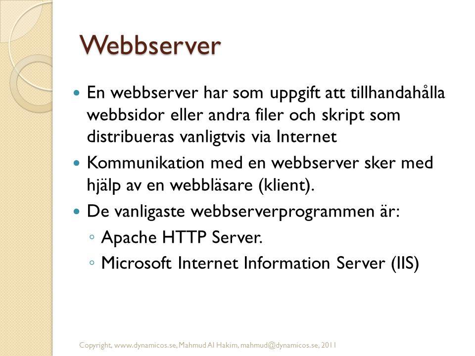 Webbserver En webbserver har som uppgift att tillhandahålla webbsidor eller andra filer och skript som distribueras vanligtvis via Internet.