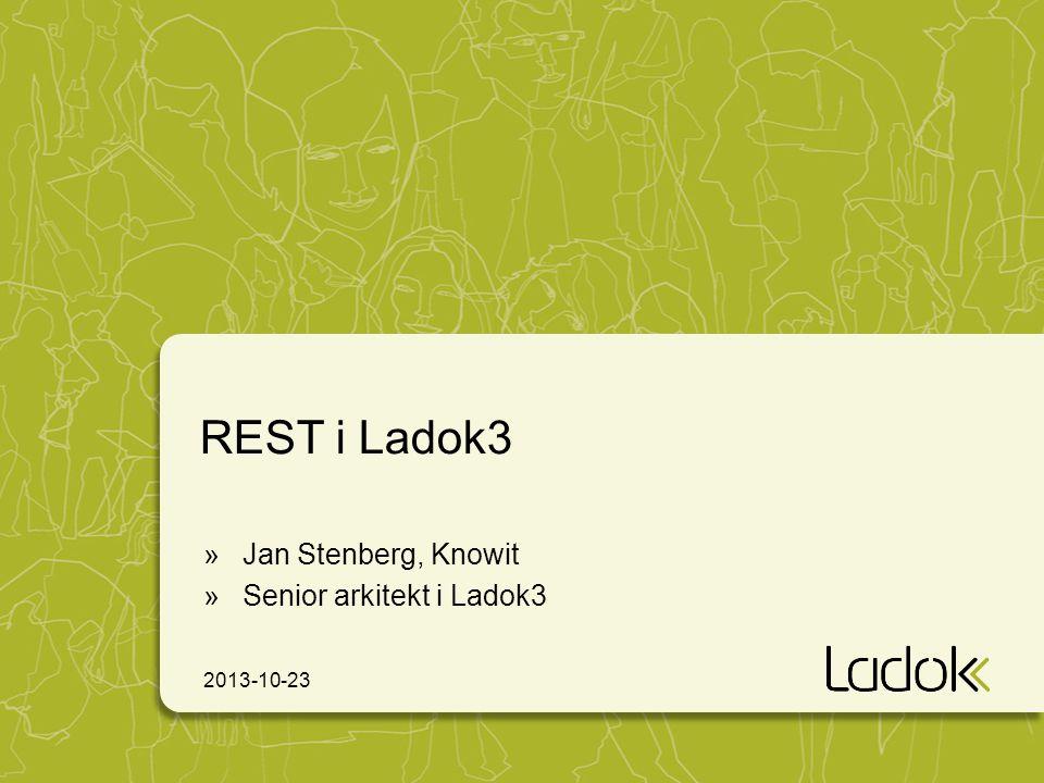 REST i Ladok3 Jan Stenberg, Knowit Senior arkitekt i Ladok3 2013-10-23