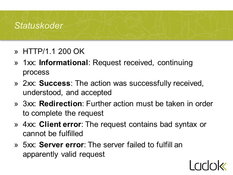 Statuskoder HTTP/1.1 200 OK. 1xx: Informational: Request received, continuing process.