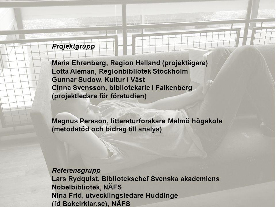 Projektgrupp Maria Ehrenberg, Region Halland (projektägare) Lotta Aleman, Regionbibliotek Stockholm.