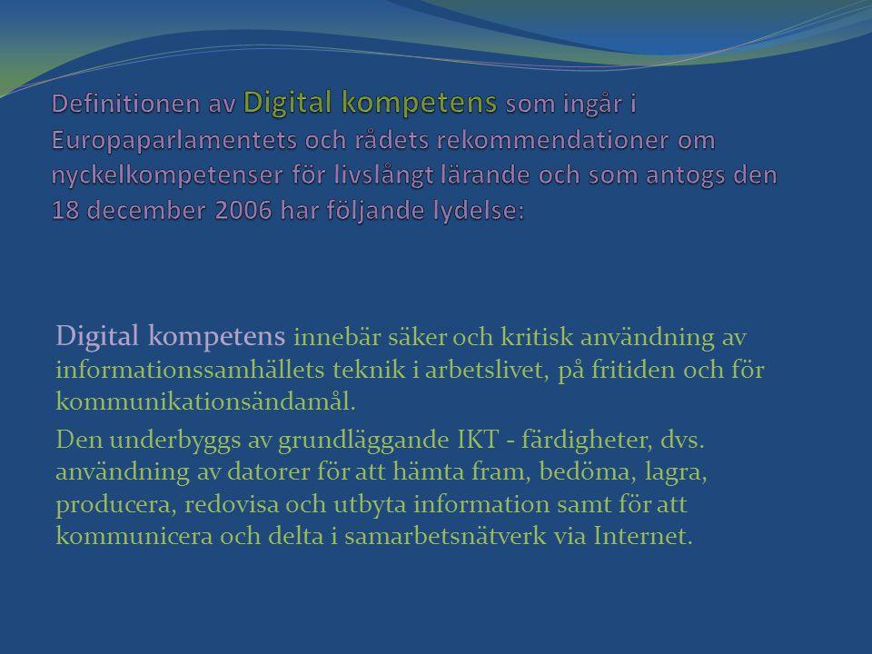 Definitionen av Digital kompetens som ingår i Europaparlamentets och rådets rekommendationer om nyckelkompetenser för livslångt lärande och som antogs den 18 december 2006 har följande lydelse: