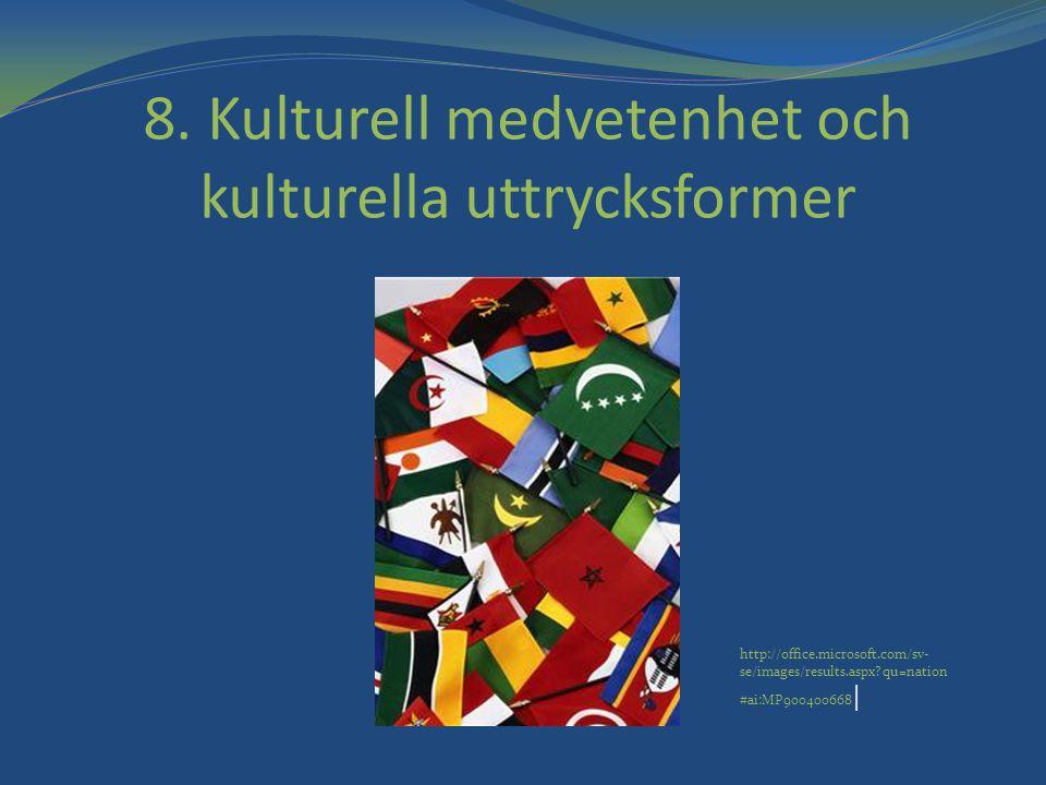 8. Kulturell medvetenhet och kulturella uttrycksformer