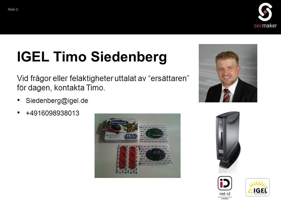 IGEL Timo Siedenberg Vid frågor eller felaktigheter uttalat av ersättaren för dagen, kontakta Timo.