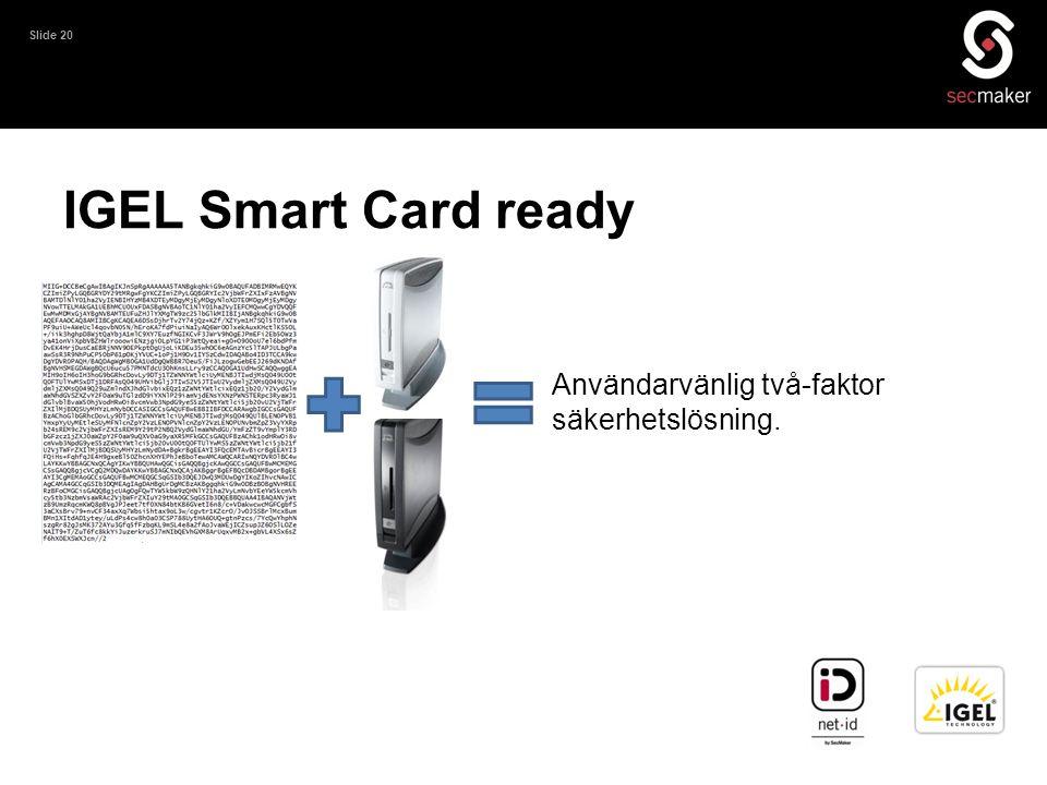 IGEL Smart Card ready Användarvänlig två-faktor säkerhetslösning.