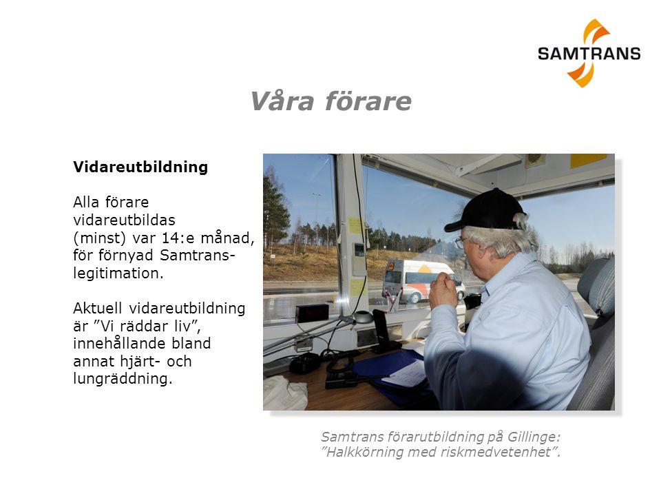 Våra förare Vidareutbildning Alla förare vidareutbildas (minst) var 14:e månad, för förnyad Samtrans- legitimation.
