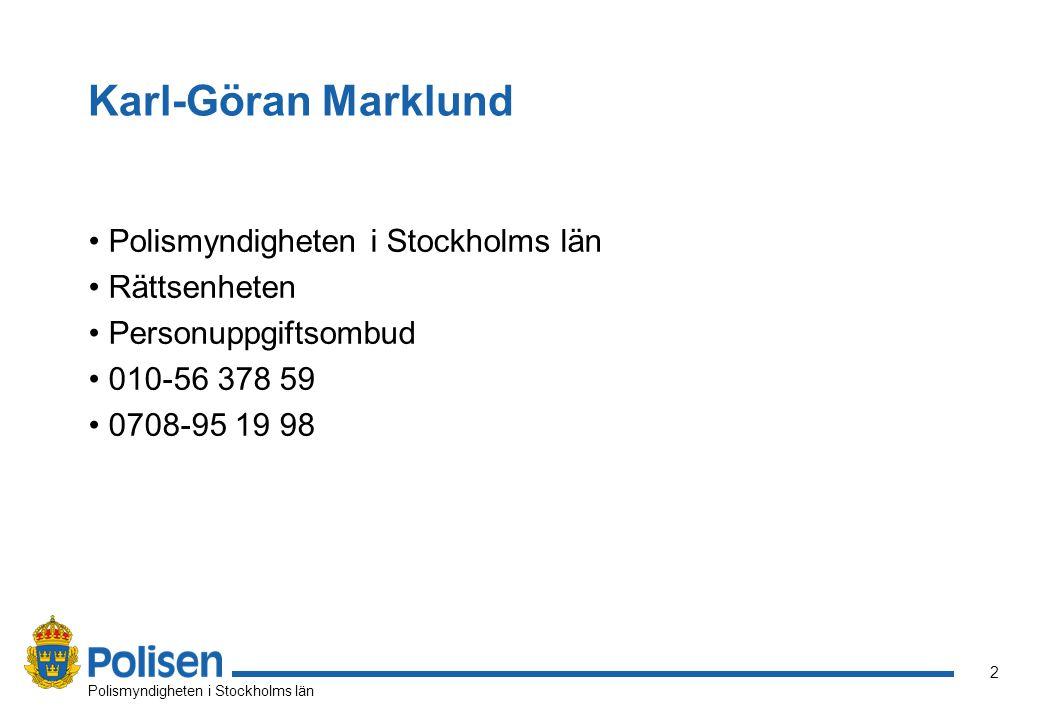 Karl-Göran Marklund Polismyndigheten i Stockholms län Rättsenheten