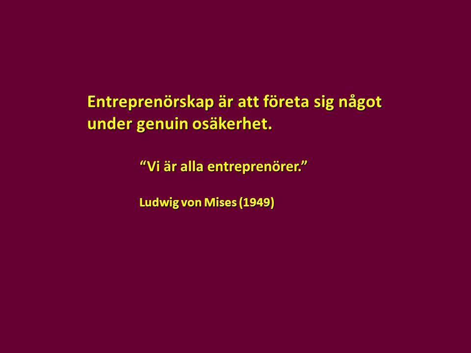 Entreprenörskap är att företa sig något under genuin osäkerhet.