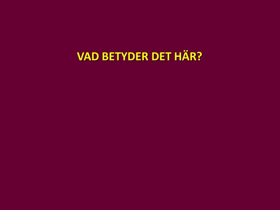 VAD BETYDER DET HÄR