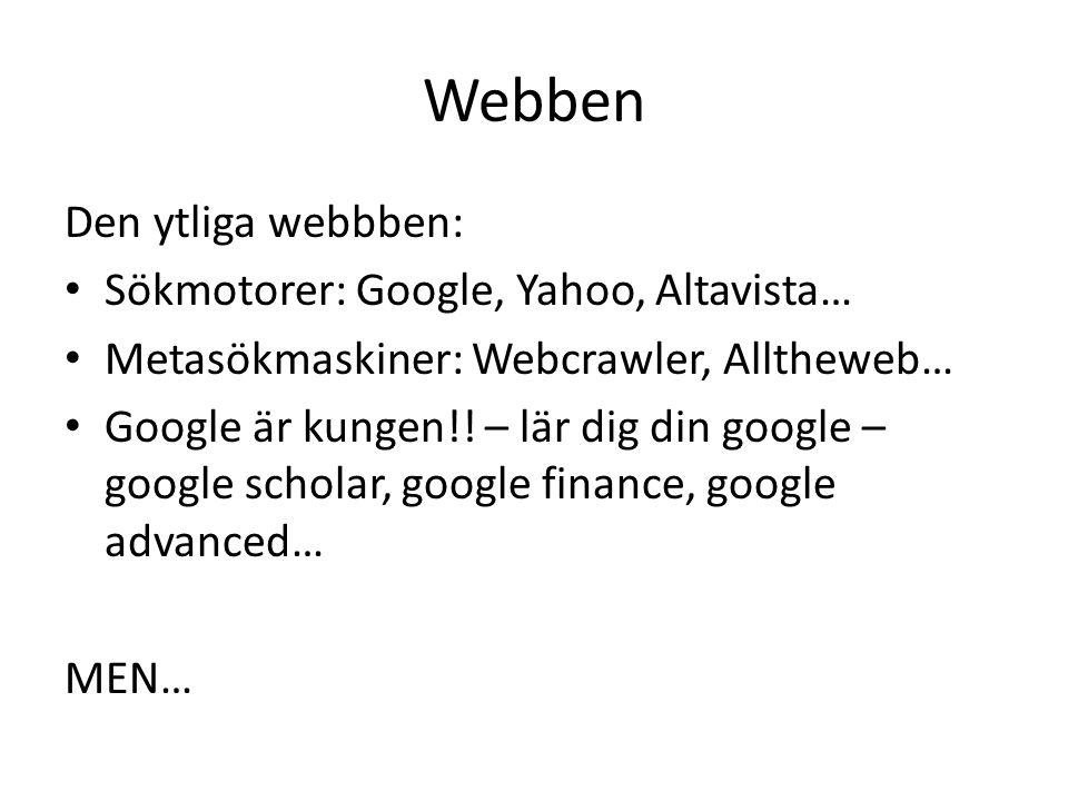 Webben Den ytliga webbben: Sökmotorer: Google, Yahoo, Altavista…