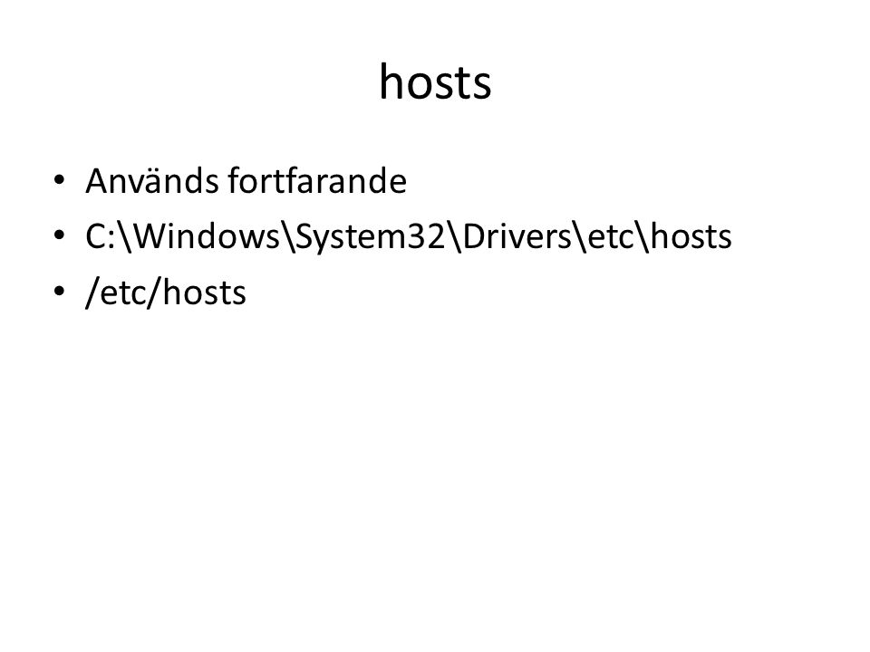 hosts Används fortfarande C:\Windows\System32\Drivers\etc\hosts