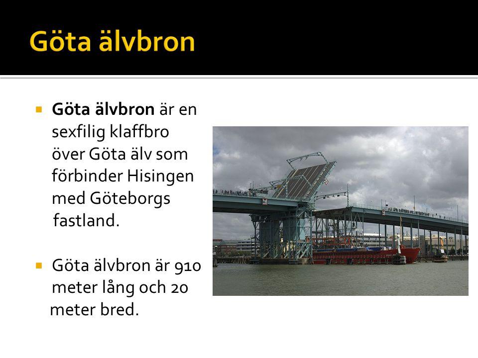 Göta älvbron Göta älvbron är en sexfilig klaffbro över Göta älv som förbinder Hisingen med Göteborgs