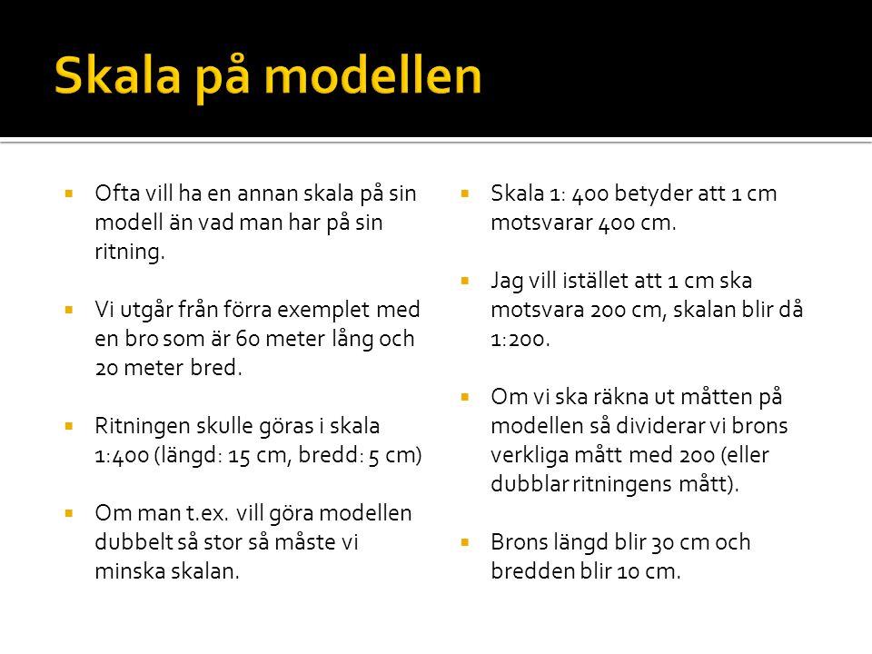 Skala på modellen Ofta vill ha en annan skala på sin modell än vad man har på sin ritning.