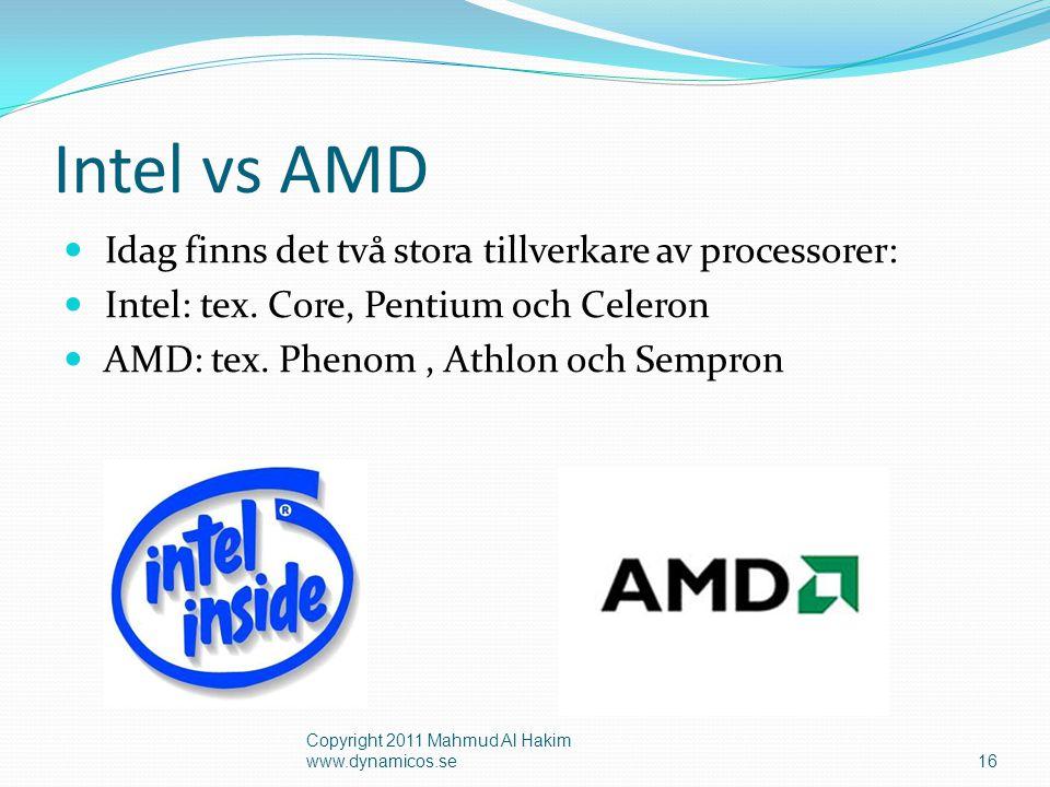Intel vs AMD Idag finns det två stora tillverkare av processorer: