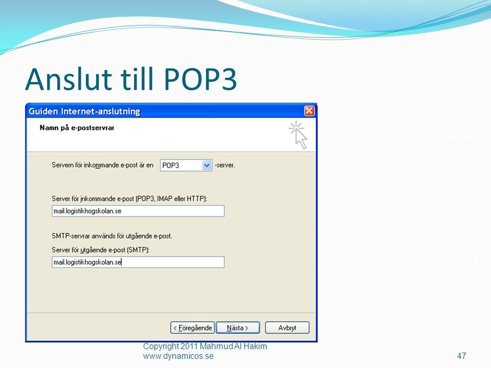 Anslut till POP3 Copyright 2011 Mahmud Al Hakim www.dynamicos.se