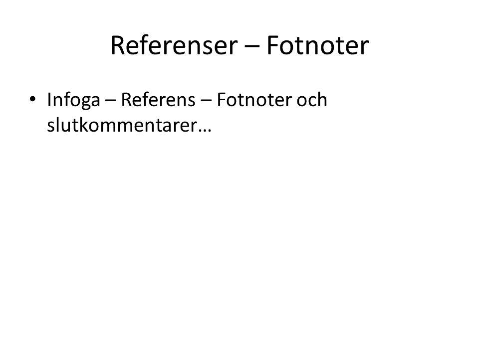 Referenser – Fotnoter Infoga – Referens – Fotnoter och slutkommentarer…