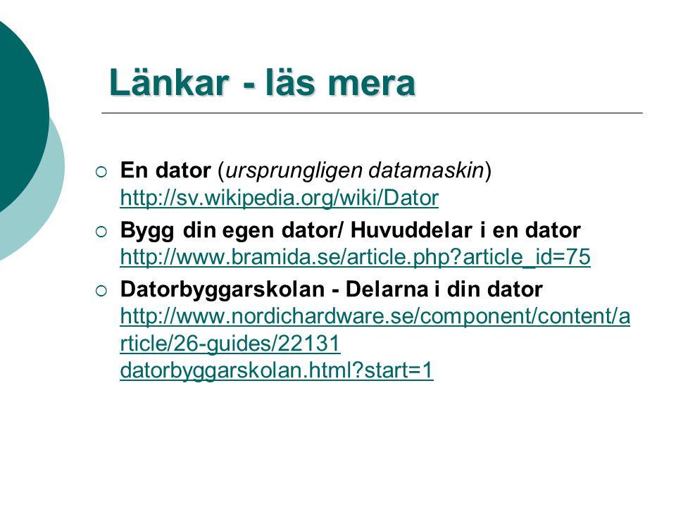 Länkar - läs mera En dator (ursprungligen datamaskin) http://sv.wikipedia.org/wiki/Dator.