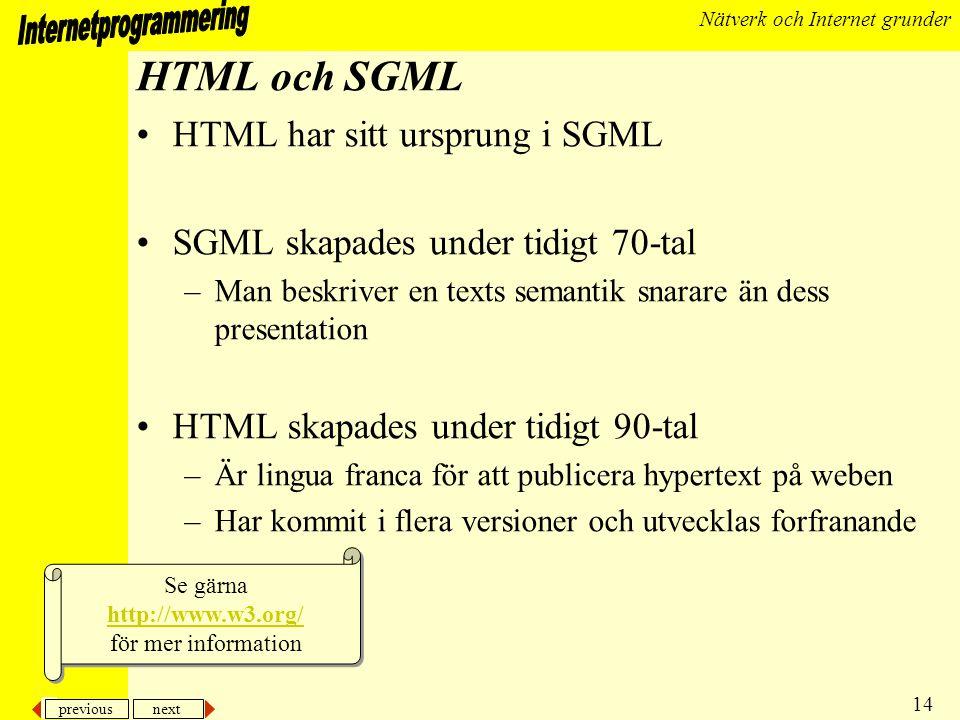 HTML och SGML HTML har sitt ursprung i SGML