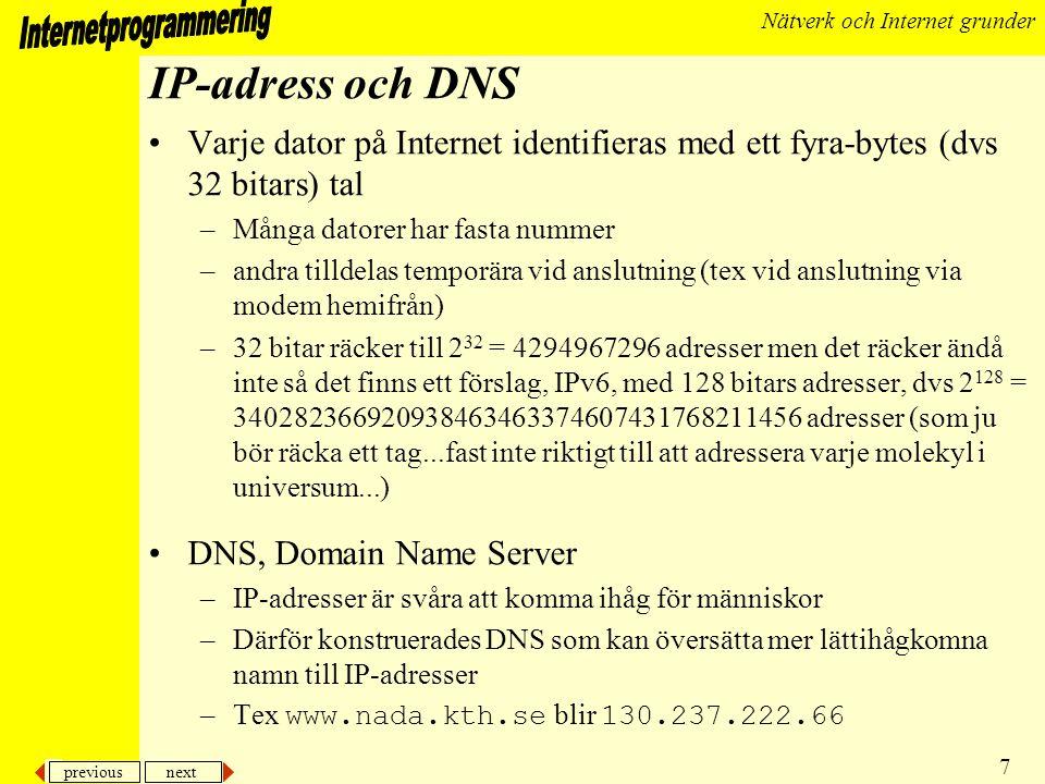 IP-adress och DNS Varje dator på Internet identifieras med ett fyra-bytes (dvs 32 bitars) tal. Många datorer har fasta nummer.