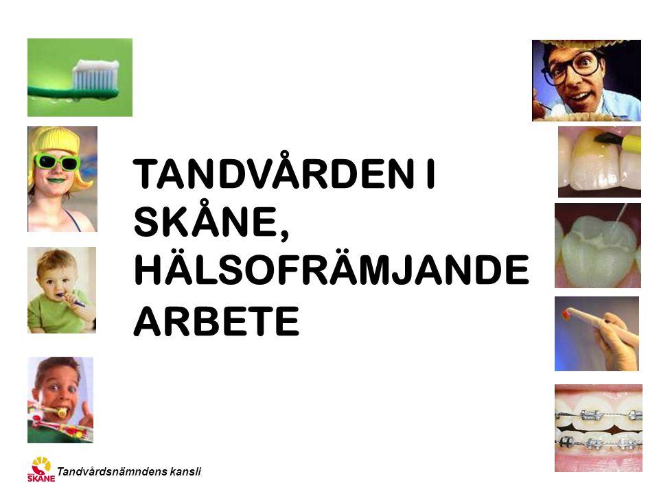 TANDVÅRDEN I SKÅNE, HÄLSOFRÄMJANDE ARBETE Tandvårdsnämndens kansli