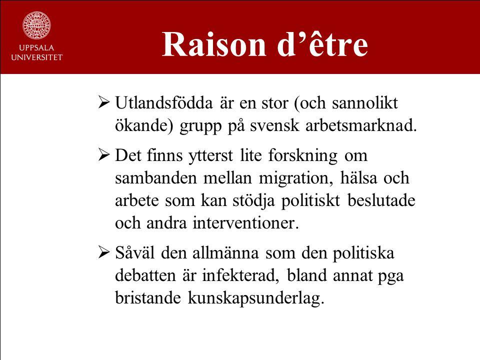Raison d'être Utlandsfödda är en stor (och sannolikt ökande) grupp på svensk arbetsmarknad.