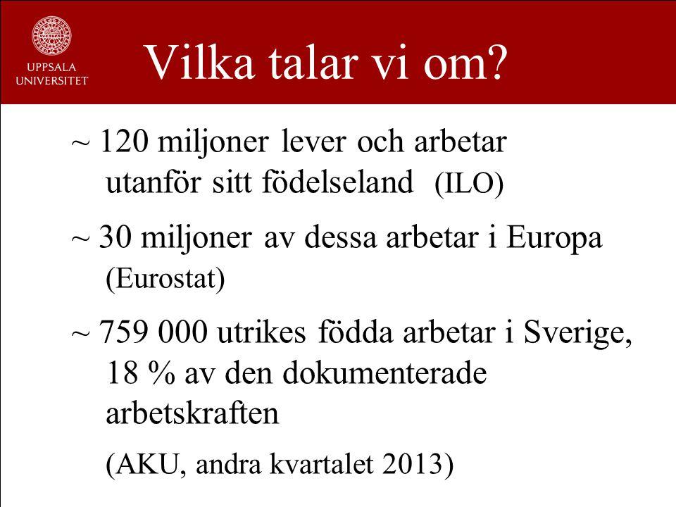 Vilka talar vi om ~ 120 miljoner lever och arbetar utanför sitt födelseland (ILO) ~ 30 miljoner av dessa arbetar i Europa (Eurostat)