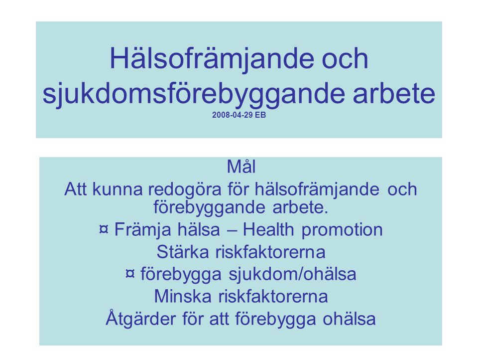 Hälsofrämjande och sjukdomsförebyggande arbete 2008-04-29 EB