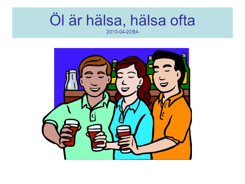 Öl är hälsa, hälsa ofta 2010-04-20 BA