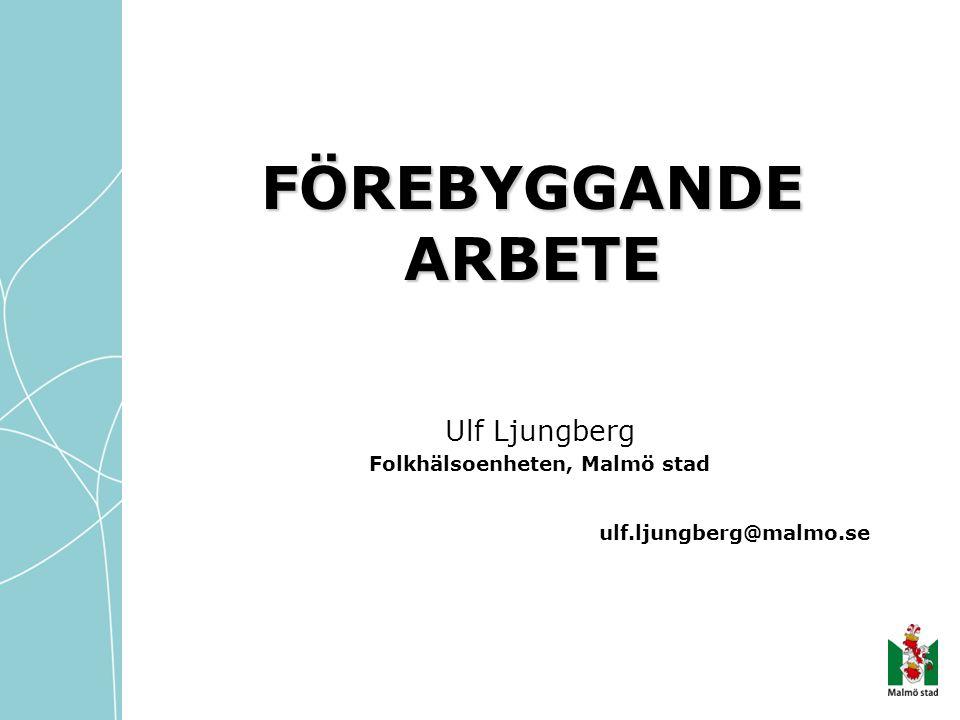 Ulf Ljungberg Folkhälsoenheten, Malmö stad ulf.ljungberg@malmo.se