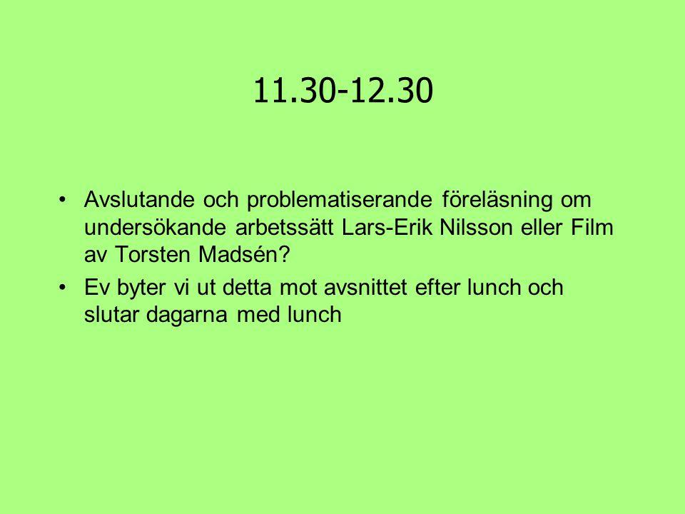 11.30-12.30 Avslutande och problematiserande föreläsning om undersökande arbetssätt Lars-Erik Nilsson eller Film av Torsten Madsén