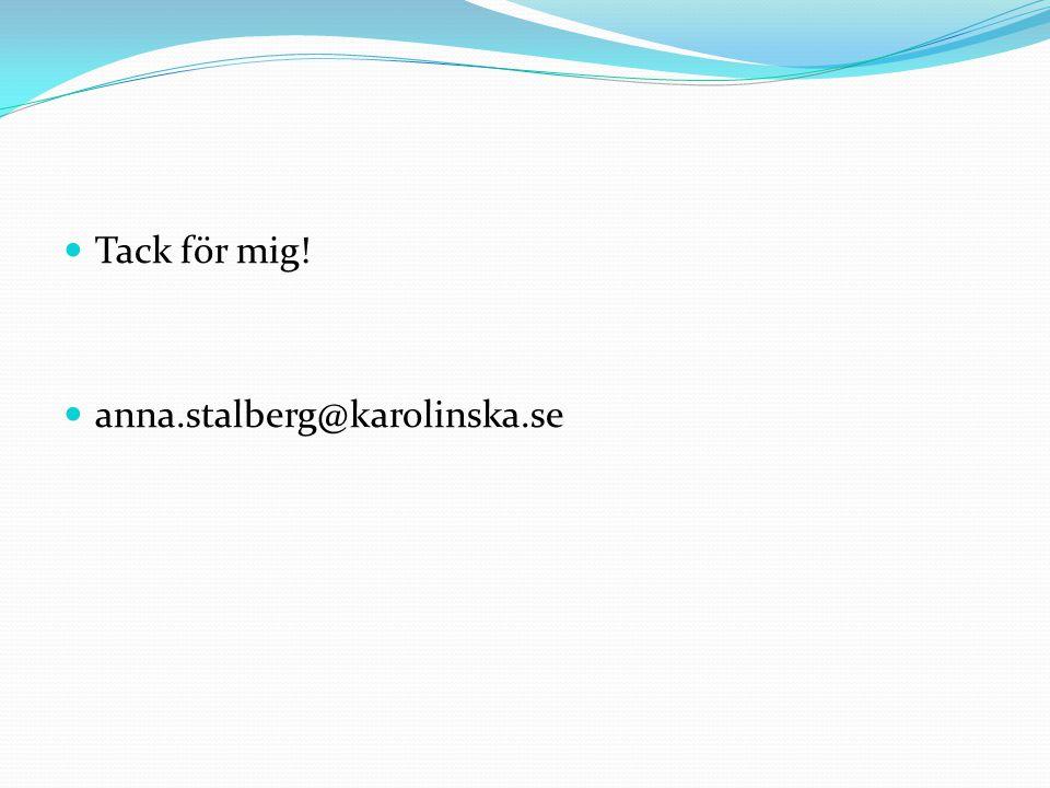 Tack för mig! anna.stalberg@karolinska.se