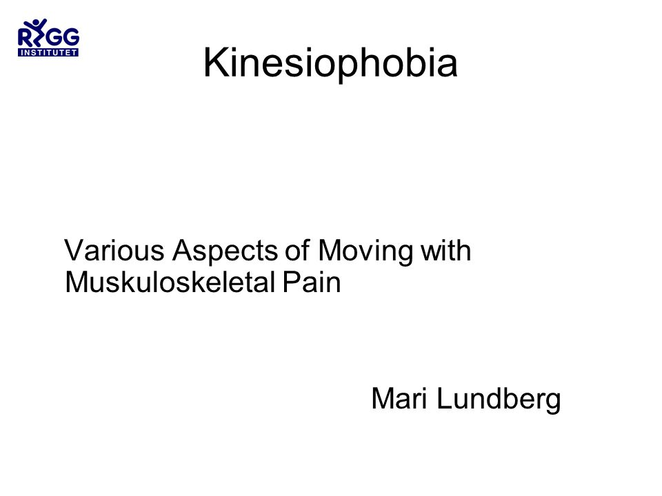 Kinesiophobia Various Aspects of Moving with Muskuloskeletal Pain
