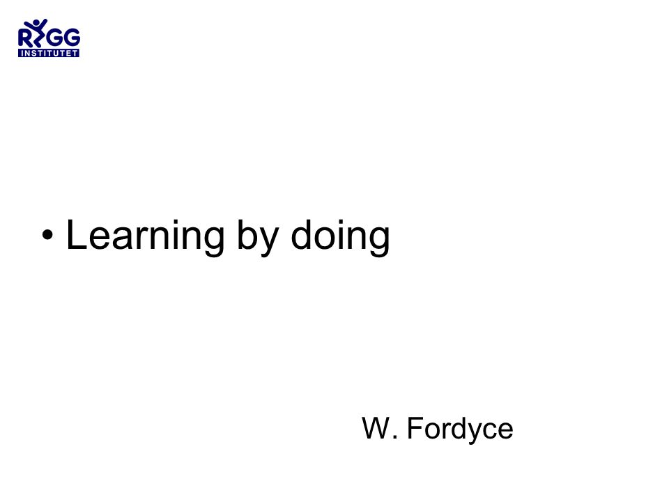 Learning by doing W. Fordyce