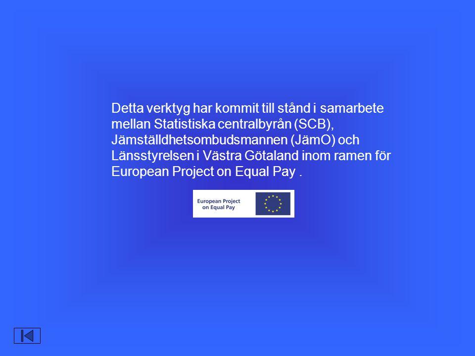 Detta verktyg har kommit till stånd i samarbete mellan Statistiska centralbyrån (SCB), Jämställdhetsombudsmannen (JämO) och Länsstyrelsen i Västra Götaland inom ramen för European Project on Equal Pay .