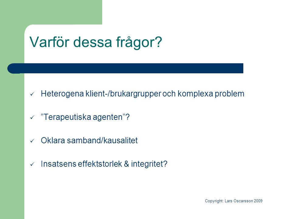 Varför dessa frågor Heterogena klient-/brukargrupper och komplexa problem. Terapeutiska agenten