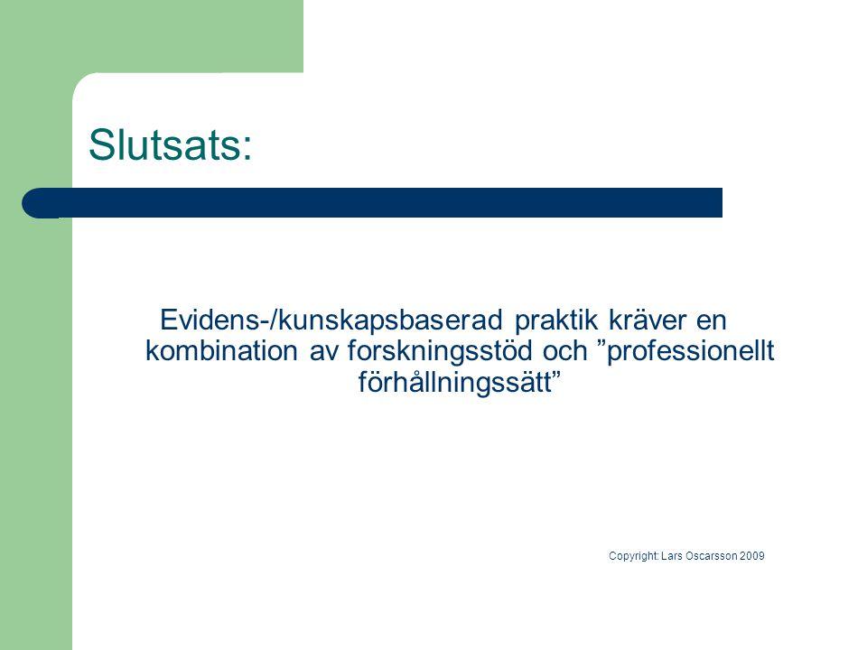 Slutsats: Evidens-/kunskapsbaserad praktik kräver en kombination av forskningsstöd och professionellt förhållningssätt