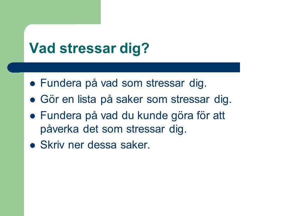 Vad stressar dig Fundera på vad som stressar dig.