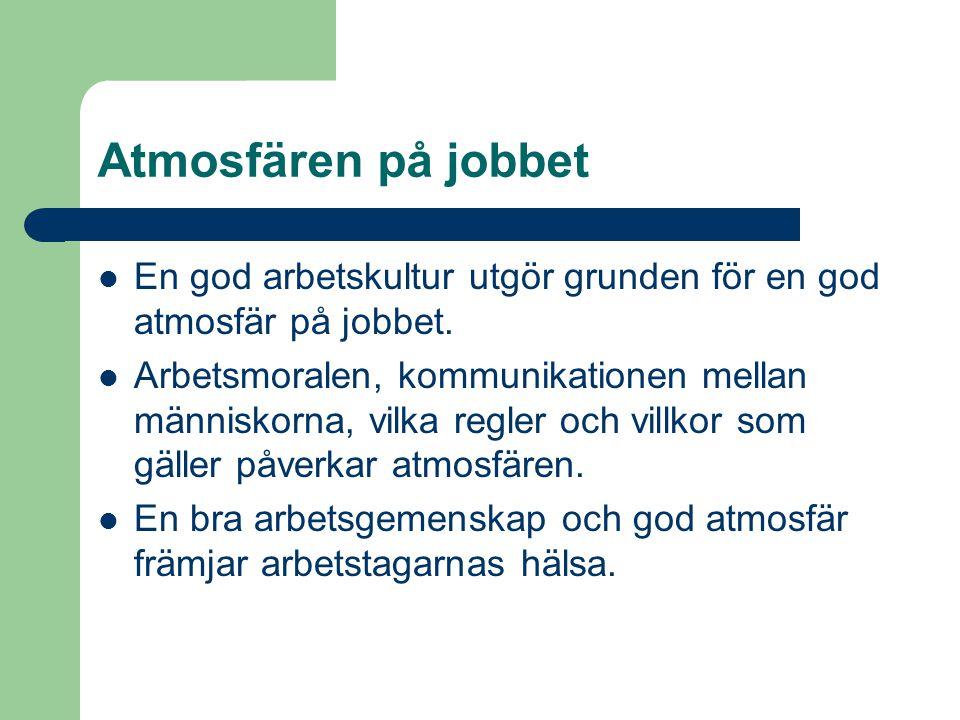 Atmosfären på jobbet En god arbetskultur utgör grunden för en god atmosfär på jobbet.