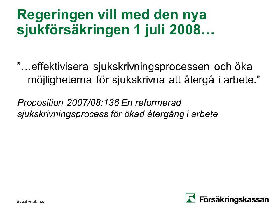 Regeringen vill med den nya sjukförsäkringen 1 juli 2008…