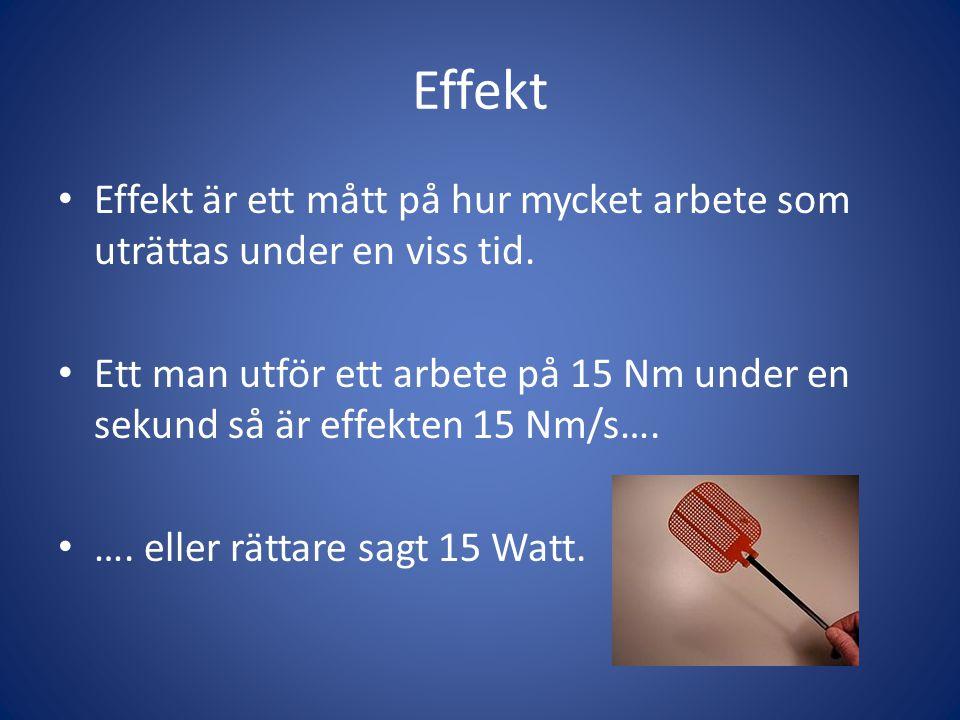 Effekt Effekt är ett mått på hur mycket arbete som uträttas under en viss tid.