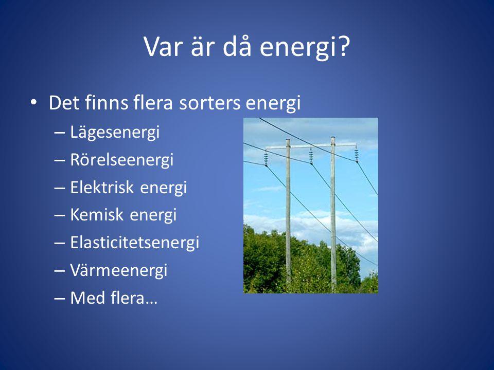 Var är då energi Det finns flera sorters energi Lägesenergi