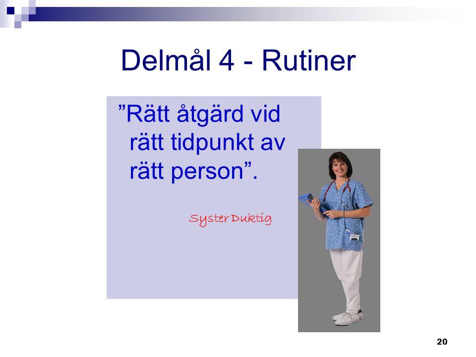 Delmål 4 - Rutiner Rätt åtgärd vid rätt tidpunkt av rätt person .