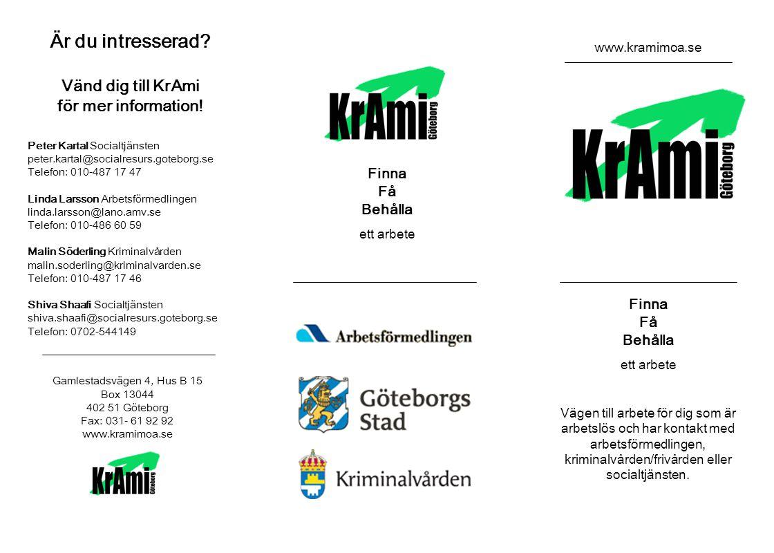 Är du intresserad Vänd dig till KrAmi för mer information! Finna Få