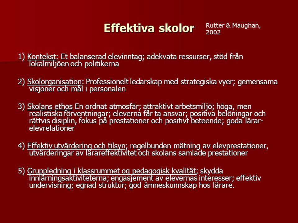 Effektiva skolor Rutter & Maughan, 2002. 1) Kontekst: Et balanserad elevinntag; adekvata ressurser, stöd från lokalmiljöen och politikerna.