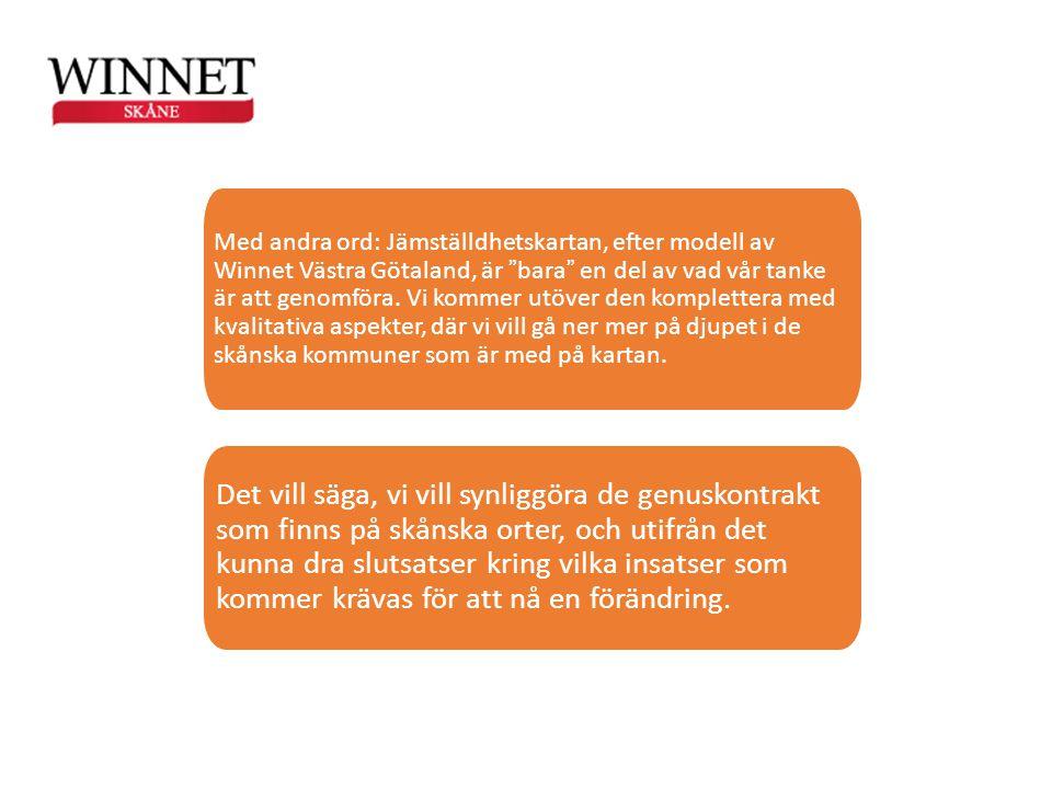 Med andra ord: Jämställdhetskartan, efter modell av Winnet Västra Götaland, är bara en del av vad vår tanke är att genomföra. Vi kommer utöver den komplettera med kvalitativa aspekter, där vi vill gå ner mer på djupet i de skånska kommuner som är med på kartan.