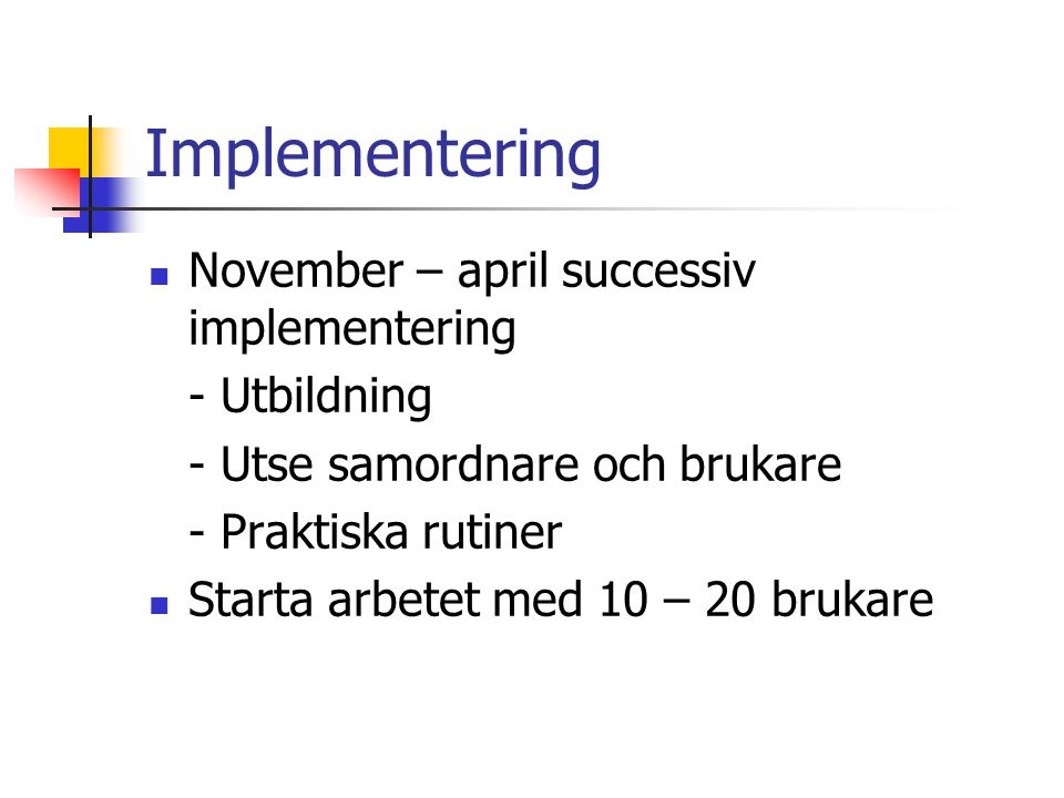 Implementering November – april successiv implementering - Utbildning
