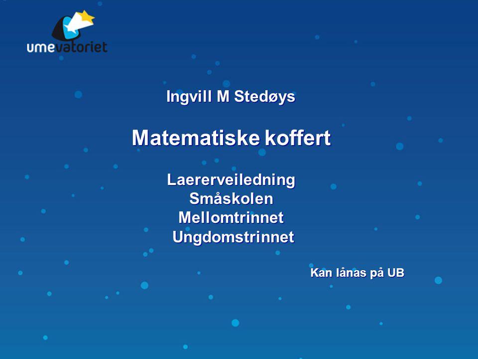 Matematiske koffert Ingvill M Stedøys Laererveiledning Småskolen