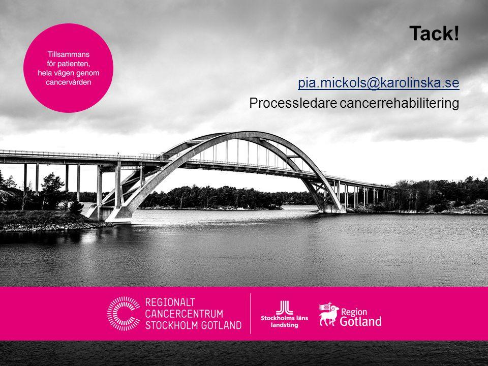 pia.mickols@karolinska.se Processledare cancerrehabilitering