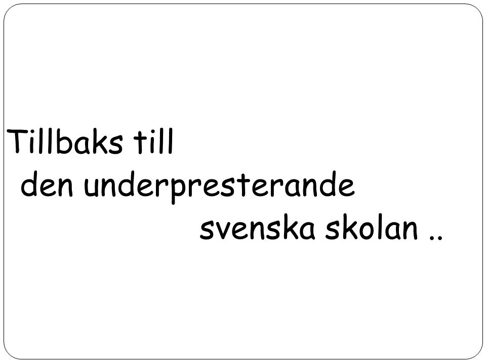 Tillbaks till den underpresterande svenska skolan ..