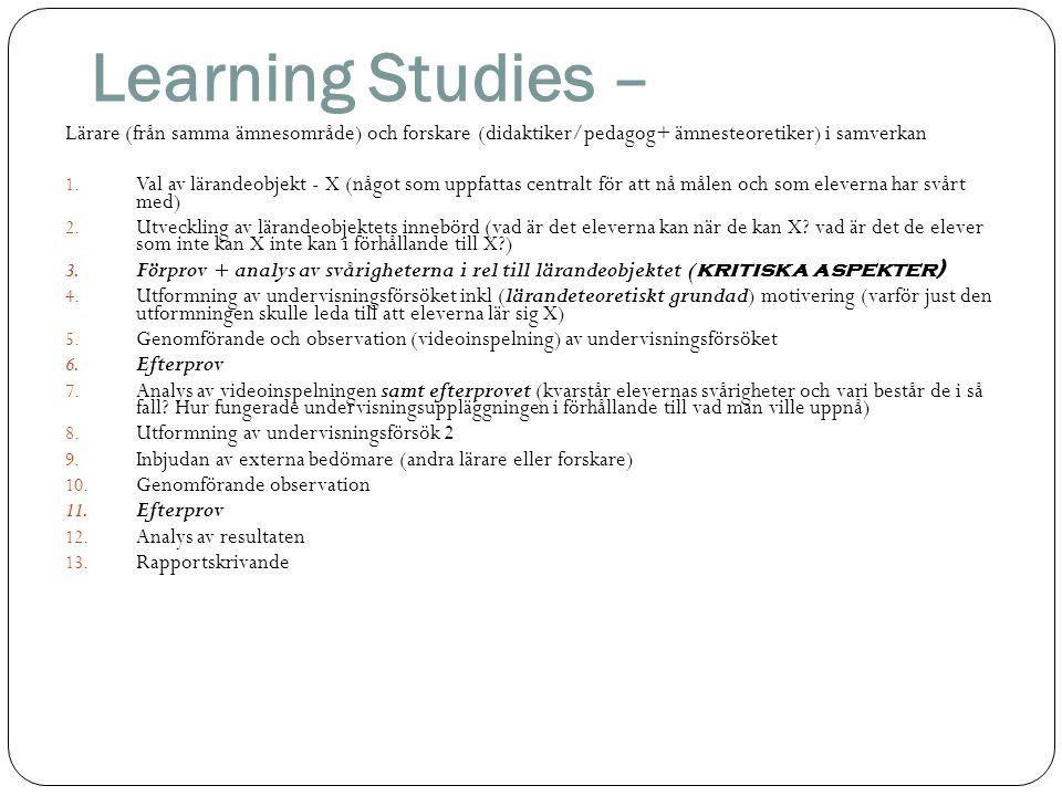 Learning Studies – Lärare (från samma ämnesområde) och forskare (didaktiker/pedagog+ ämnesteoretiker) i samverkan.